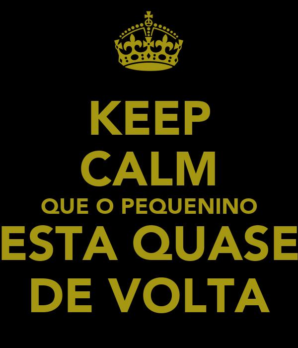 KEEP CALM QUE O PEQUENINO ESTA QUASE DE VOLTA