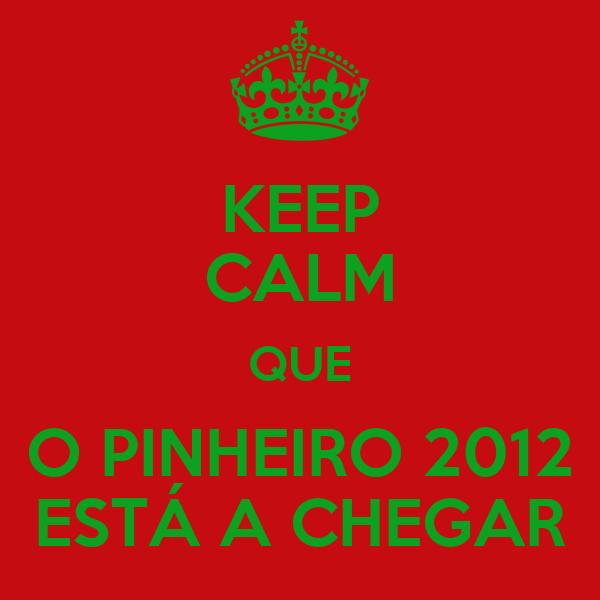 KEEP CALM QUE O PINHEIRO 2012 ESTÁ A CHEGAR