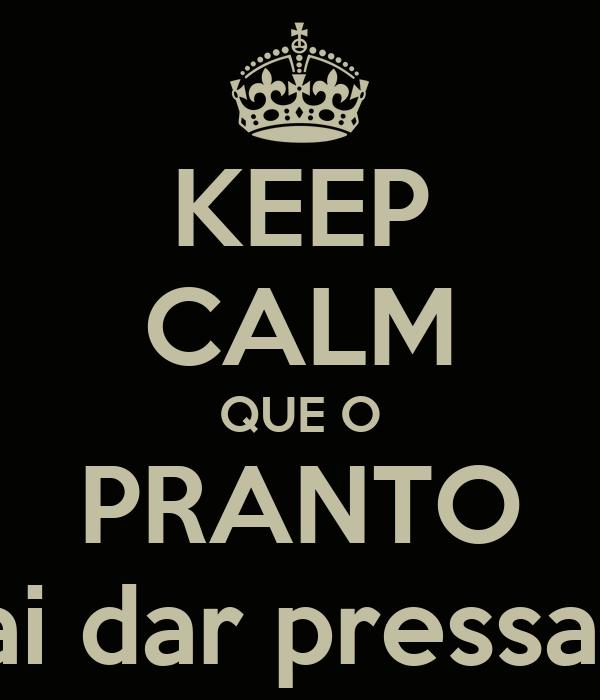 KEEP CALM QUE O PRANTO vai dar pressao!