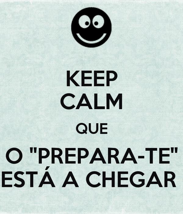 """KEEP CALM QUE O """"PREPARA-TE"""" ESTÁ A CHEGAR"""