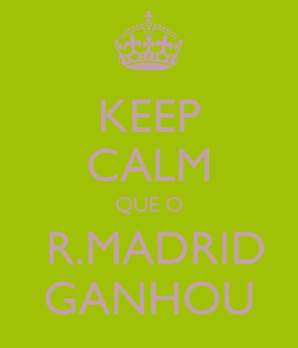 KEEP CALM QUE O  R.MADRID GANHOU