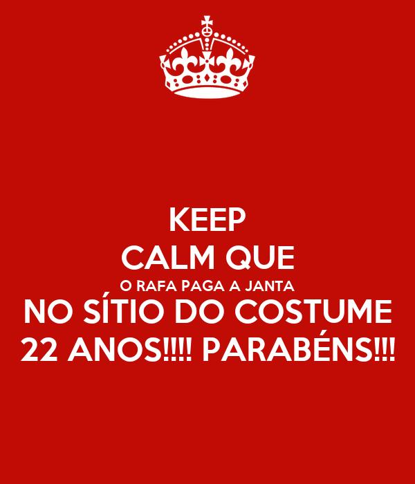 KEEP CALM QUE O RAFA PAGA A JANTA NO SÍTIO DO COSTUME 22 ANOS!!!! PARABÉNS!!!