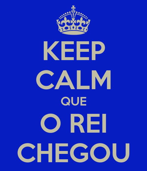 KEEP CALM QUE O REI CHEGOU