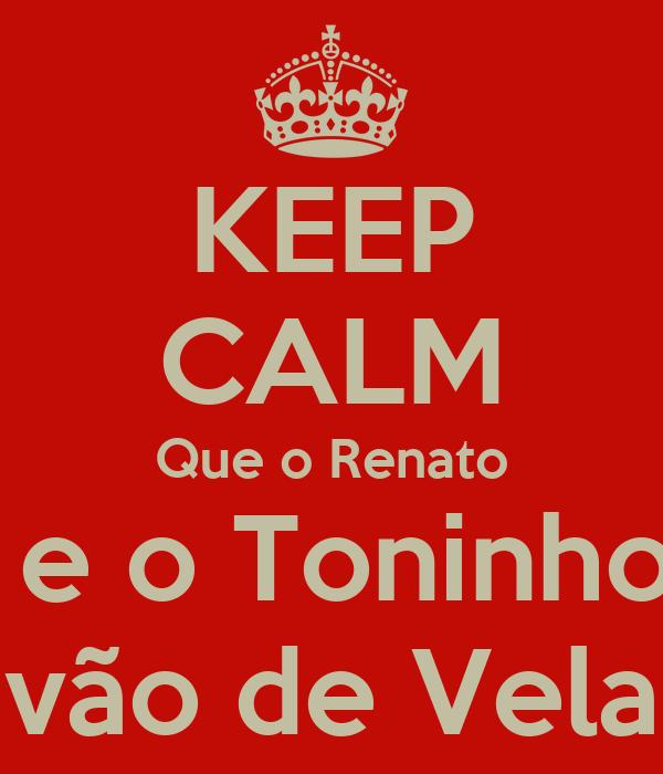 KEEP CALM Que o Renato  e o Toninho vão de Vela