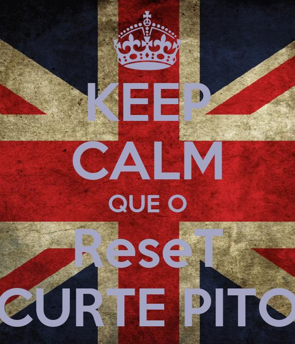KEEP CALM QUE O  ReseT  CURTE PITO