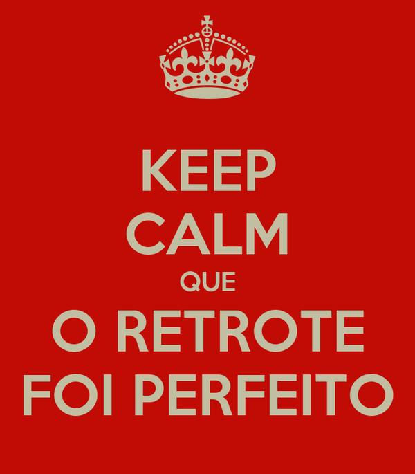 KEEP CALM QUE O RETROTE FOI PERFEITO