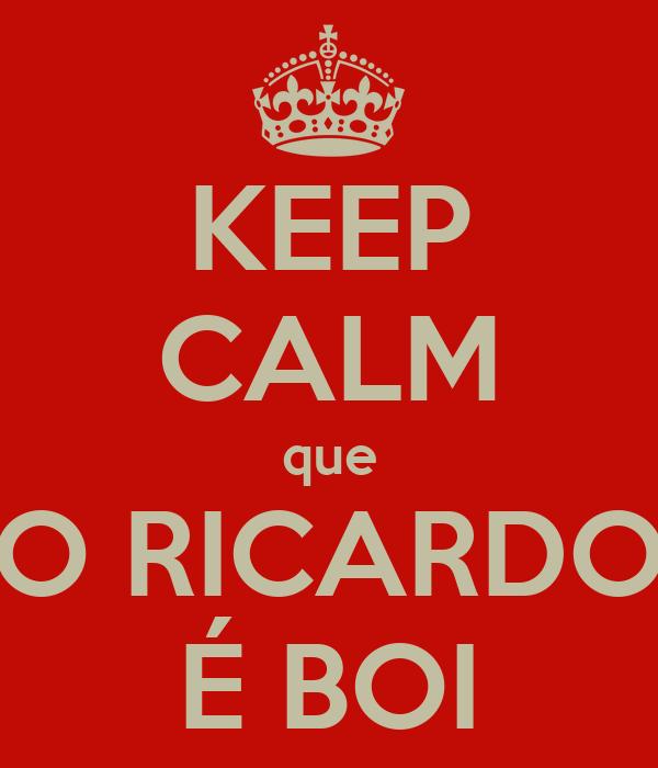 KEEP CALM que O RICARDO É BOI