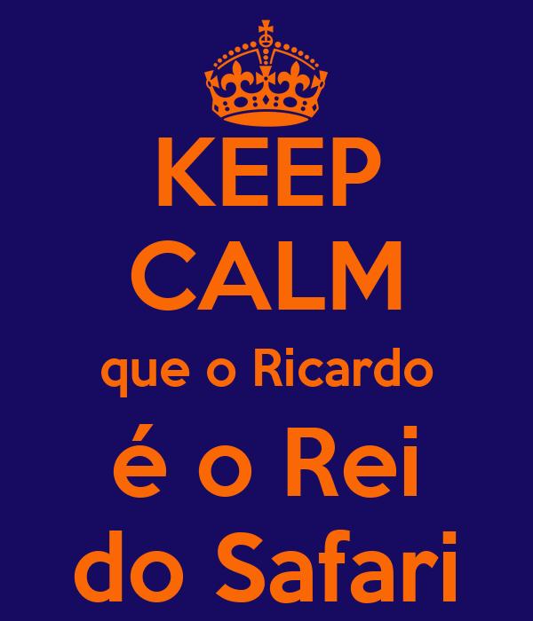 KEEP CALM que o Ricardo é o Rei do Safari
