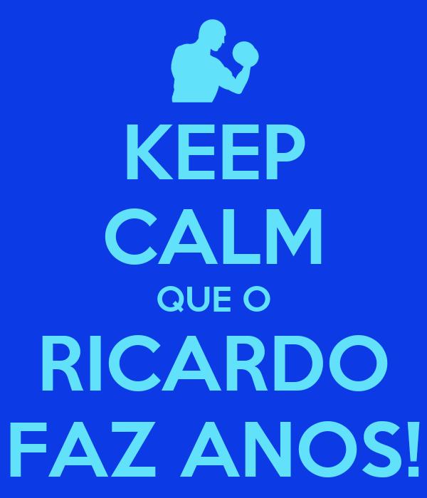 KEEP CALM QUE O RICARDO FAZ ANOS!