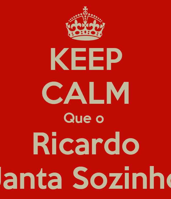 KEEP CALM Que o  Ricardo Janta Sozinho