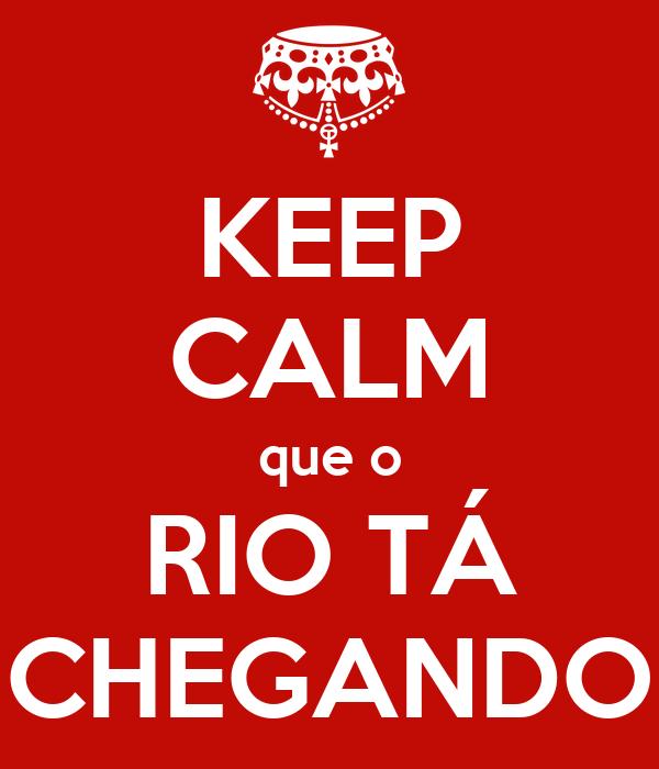 KEEP CALM que o RIO TÁ CHEGANDO