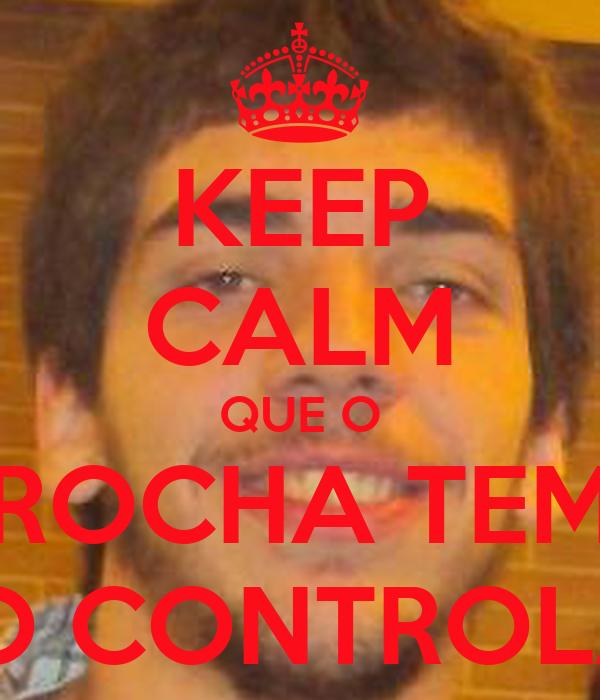 KEEP CALM QUE O ROCHA TEM TUDO CONTROLADO!