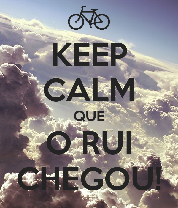 KEEP CALM QUE O RUI CHEGOU!