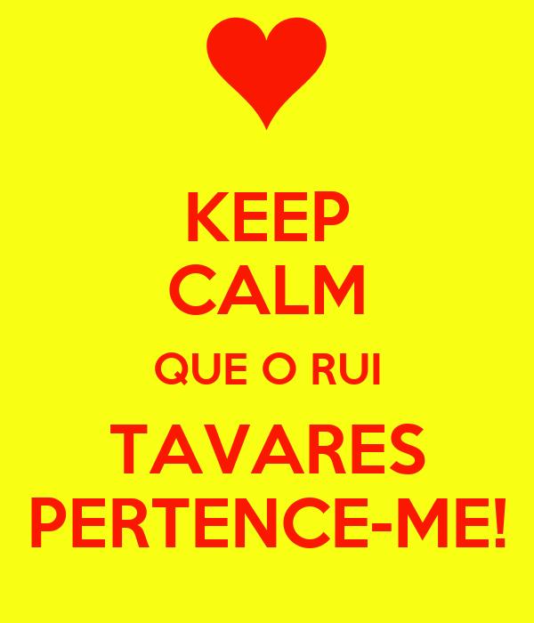 KEEP CALM QUE O RUI TAVARES PERTENCE-ME!