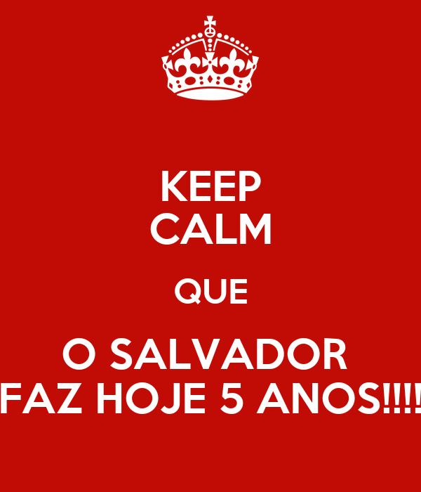 KEEP CALM QUE O SALVADOR  FAZ HOJE 5 ANOS!!!!