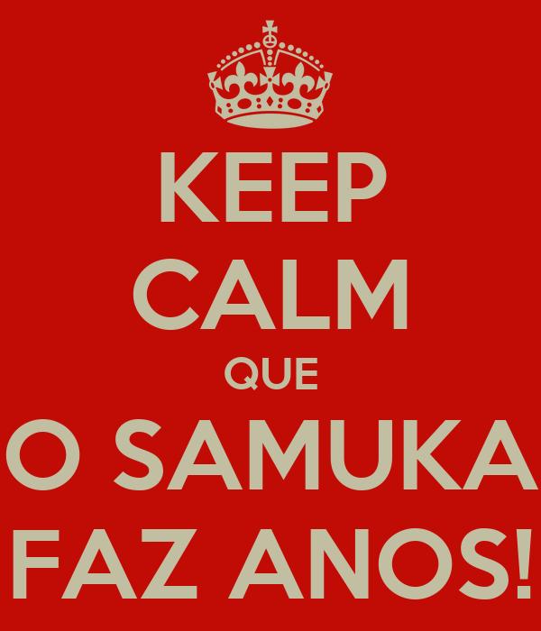 KEEP CALM QUE O SAMUKA FAZ ANOS!