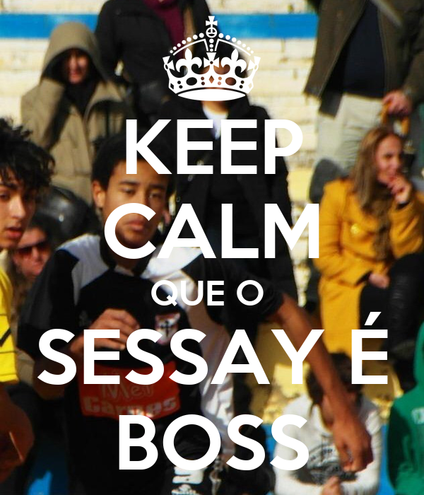 KEEP CALM QUE O  SESSAY É BOSS