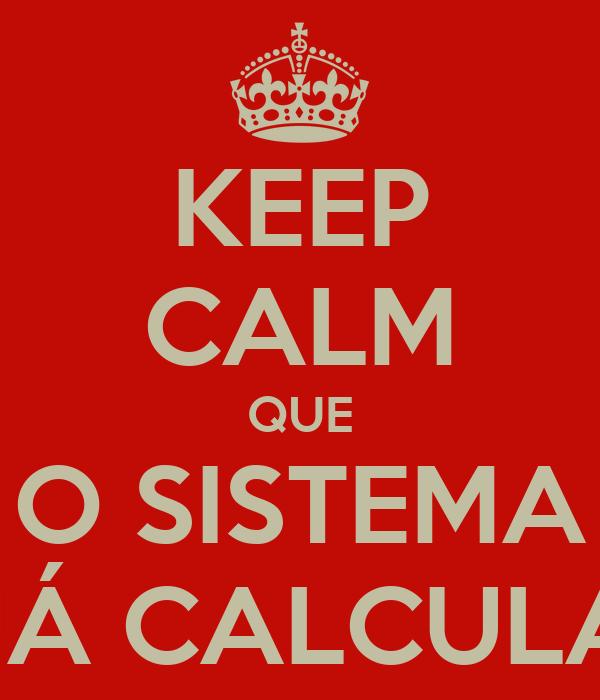 KEEP CALM QUE O SISTEMA JÁ CALCULA