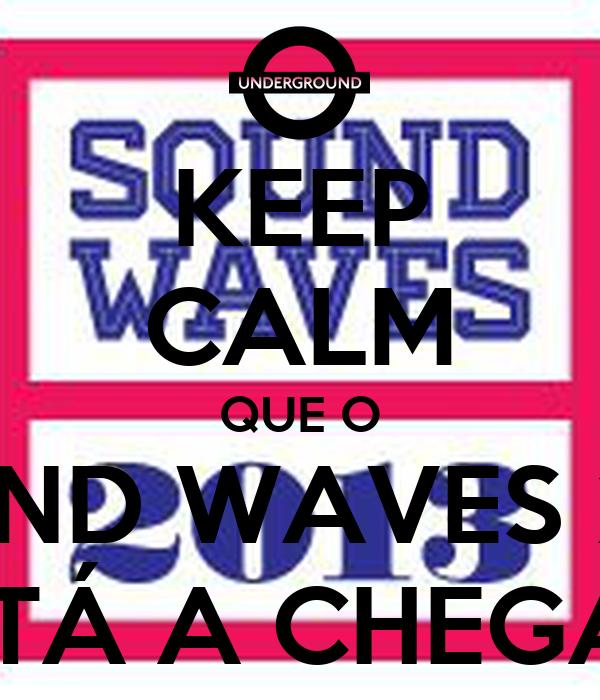 KEEP CALM QUE O SOUND WAVES 2013 ESTÁ A CHEGAR!