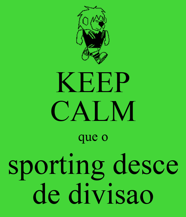 KEEP CALM que o sporting desce de divisao