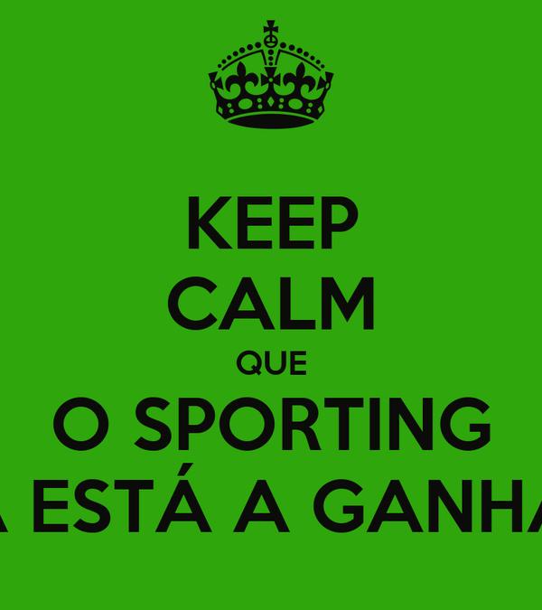 KEEP CALM QUE O SPORTING JA ESTÁ A GANHAR