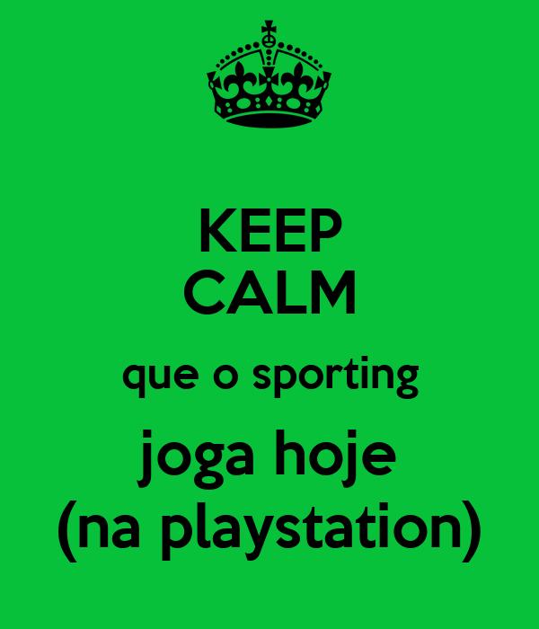 KEEP CALM que o sporting joga hoje (na playstation)