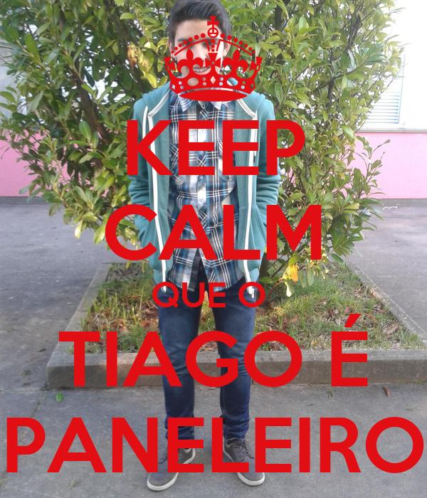 KEEP CALM QUE O  TIAGO É PANELEIRO