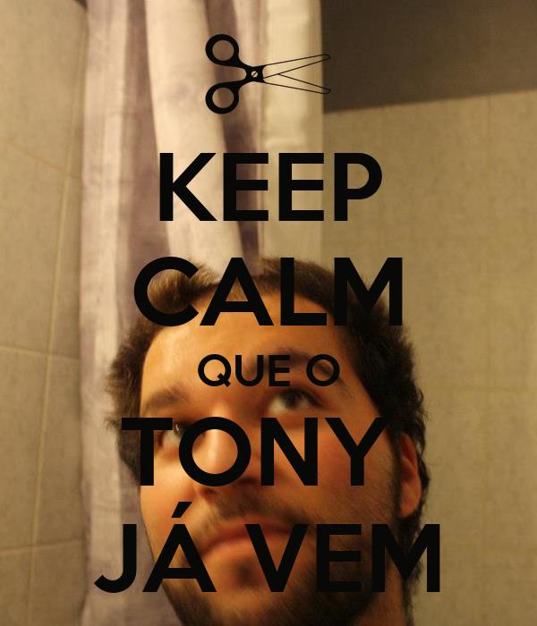 KEEP CALM QUE O TONY  JÁ VEM