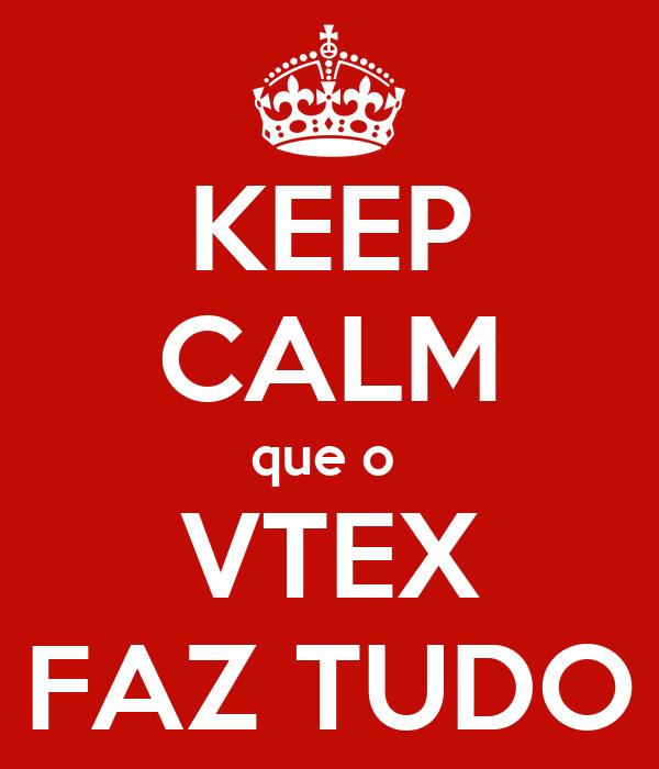 KEEP CALM que o  VTEX FAZ TUDO