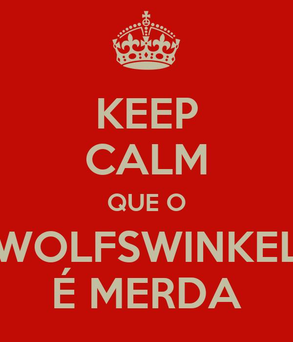 KEEP CALM QUE O WOLFSWINKEL É MERDA