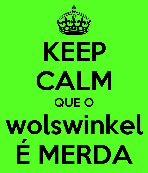 KEEP CALM QUE O wolswinkel É MERDA