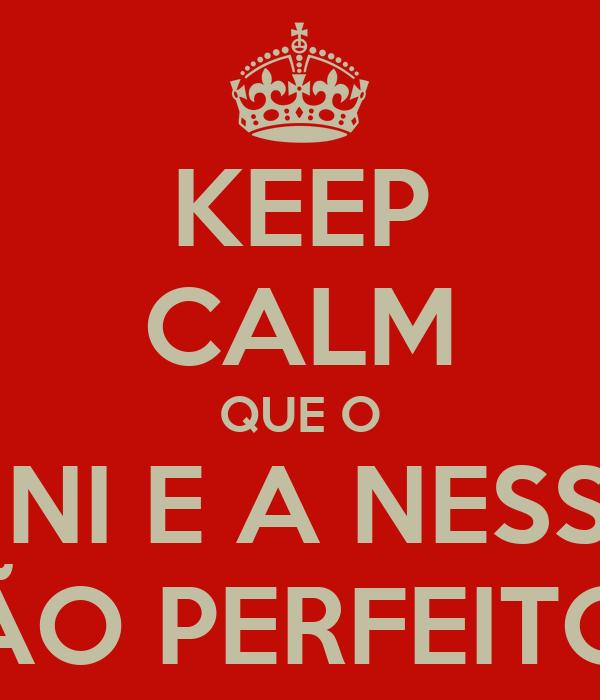 KEEP CALM QUE O XINI E A NESSA SÃO PERFEITOS