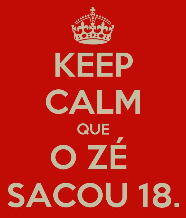KEEP CALM QUE O ZÉ  SACOU 18.