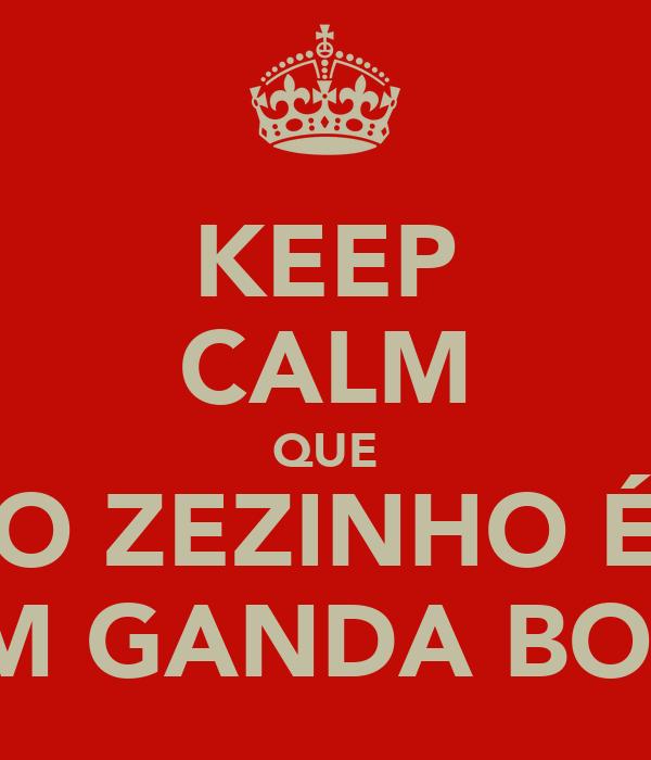 KEEP CALM QUE O ZEZINHO É UM GANDA BOSS