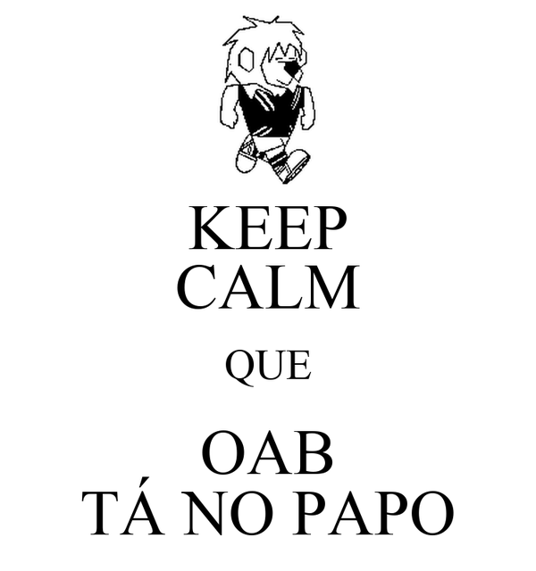 KEEP CALM QUE OAB TÁ NO PAPO