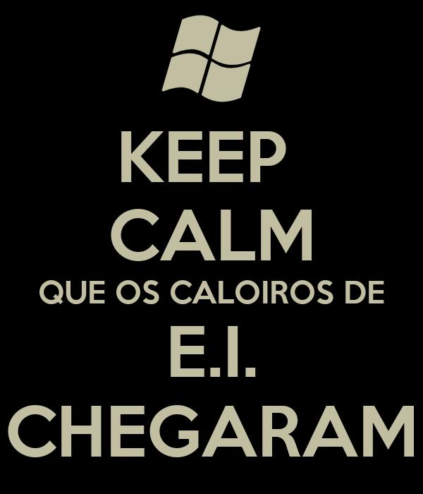 KEEP  CALM QUE OS CALOIROS DE E.I. CHEGARAM