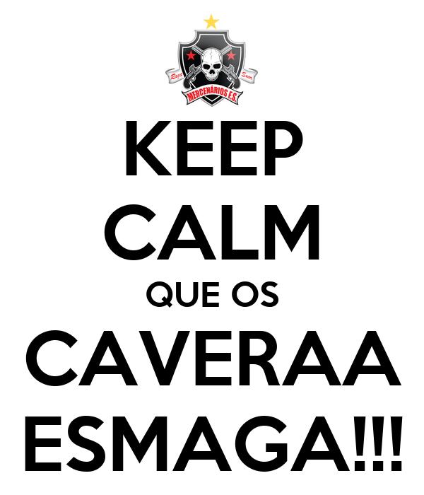 KEEP CALM QUE OS CAVERAA ESMAGA!!!