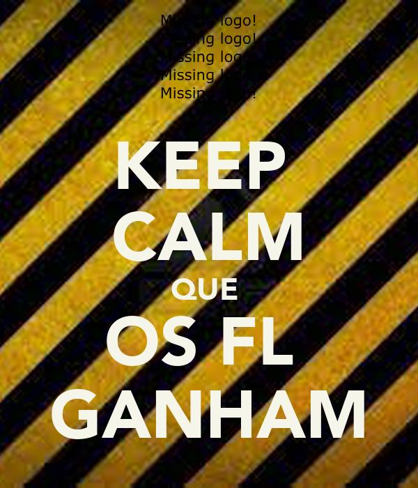 KEEP  CALM QUE  OS FL  GANHAM