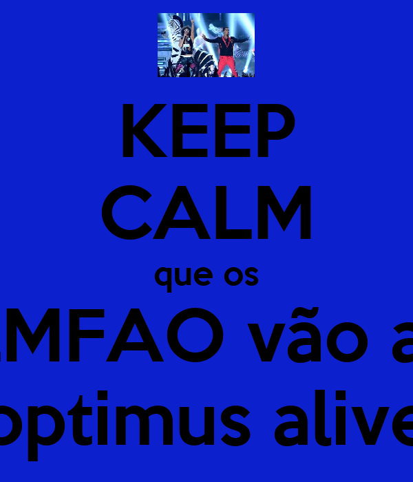KEEP CALM que os  LMFAO vão ao optimus alive