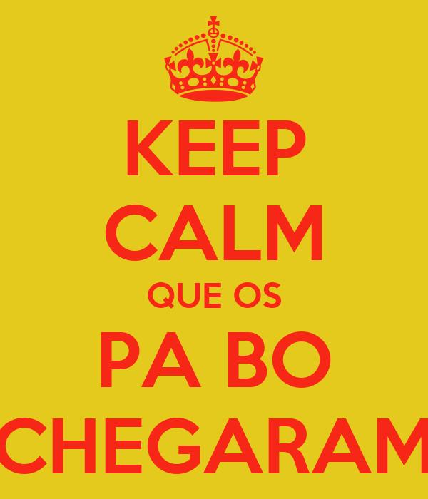 KEEP CALM QUE OS PA BO CHEGARAM