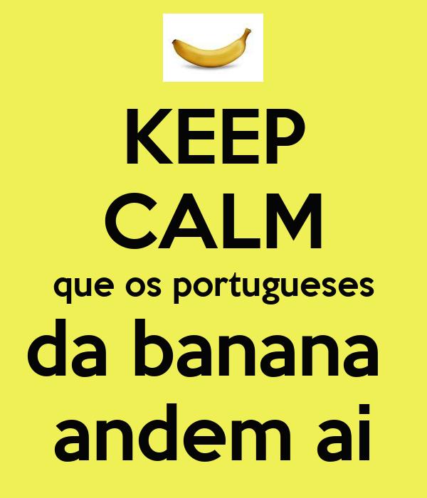 KEEP CALM que os portugueses da banana  andem ai