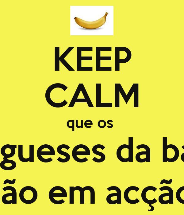 KEEP CALM que os  portugueses da banana tão em acção