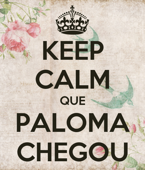 KEEP CALM QUE PALOMA CHEGOU