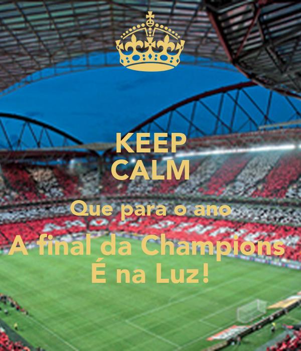 KEEP CALM Que para o ano A final da Champions  É na Luz!
