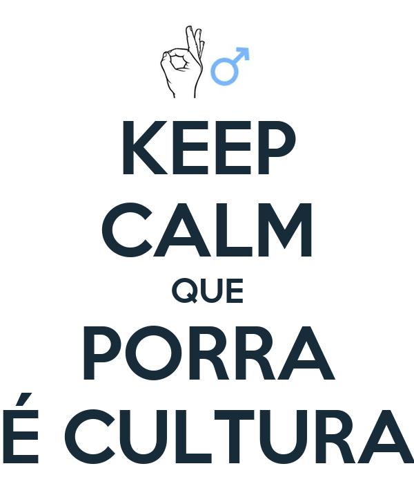 KEEP CALM QUE PORRA É CULTURA
