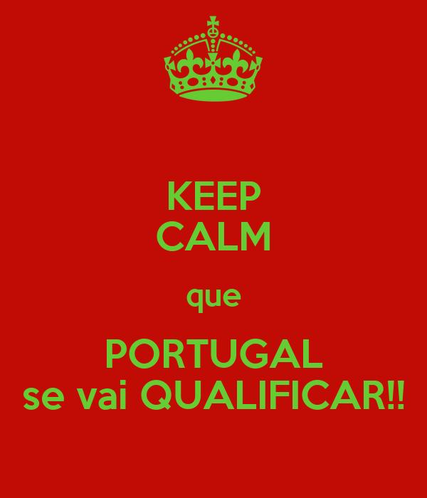 KEEP CALM que PORTUGAL se vai QUALIFICAR!!