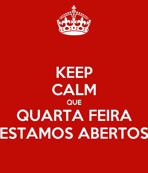 KEEP CALM QUE QUARTA FEIRA ESTAMOS ABERTOS
