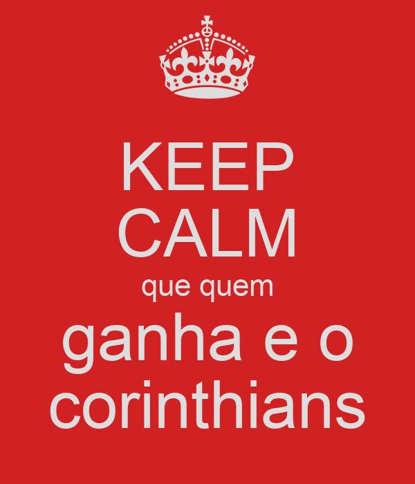 KEEP CALM que quem ganha e o corinthians