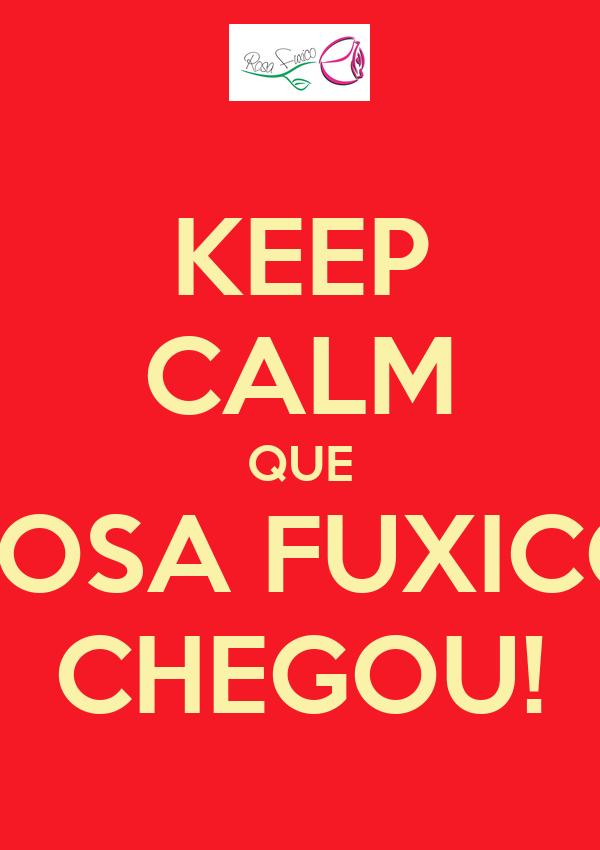 KEEP CALM QUE ROSA FUXICO CHEGOU!