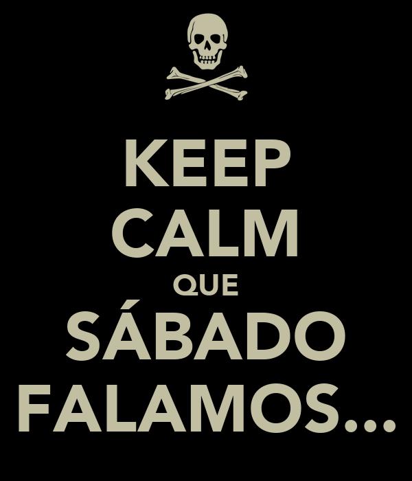 KEEP CALM QUE SÁBADO FALAMOS...